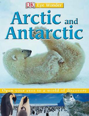 DK Eye Wonder Arctic And Antarctic By Mack, Lorrie